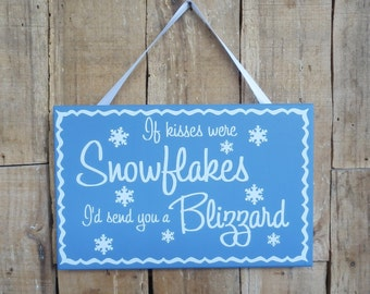 If Kisses Were Snowflakes I'd Send You A Blizzard, 9.5 x 6 wall sign, wall hanging, inspirational sign, Kisses, Snowflakes, Blizzard. Snow