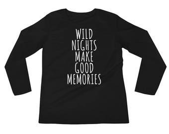 Wild Nights Make Good Memories Ladies' Long Sleeve T-Shirt