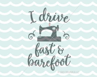 I Drive Fast And Barefoot SVG File. Cricut Explore & more. Seamstress Sewing Sew Fashion Designer Sewing Machine Quote Fun SVG