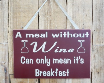 A meal without Wine can only mean it's breakfast, 9.5 x 6 wall sign, wall hanging, inspirational sign, Wine, Wine sign, Breakfast, No Wine