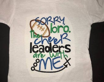 Sorry bro the Cheerleaders are with ME Embroidered Onesie or Tshirt Keepsake Personalized