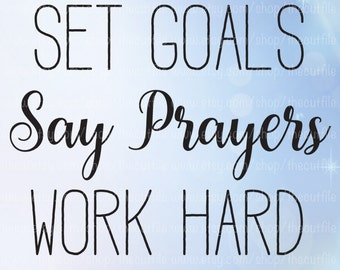 Set Goals svg, motivational quote saying, svg cutting files, say prayers, work hard svg, dxf eps jpeg files for crafters