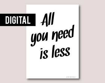 Digital print, Digital download, Printable art, Printable quote, Instant download • All you need is less