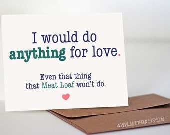 Funny Anniversary Card   I Would Do Anything for Love. Even That Thing That Meat Loaf Won't Do.