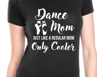 Dance Mom Dance Mom Shirt Mom Shirt Mom Gift Mom Shirts Gift for Mom Gift for Her Mom Tshirts Gifts for Moms Mothers Day Gift Mom from Son