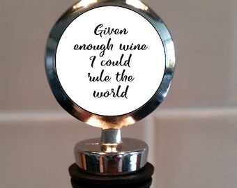 Given enough wine I could rule the world - Wine Bottle Stopper can be fully personalised