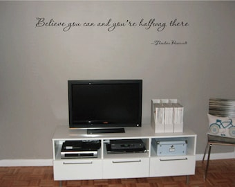 "Theodore Roosevelt Quote ""Believe you can and you're halfway there""  Vinyl Wall decal ....E00026"