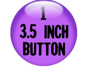 1 CUSTOM 3.5 inch BUTTON - create with Design-O-Matic!