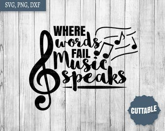 Music SVG Cut File, Where words fail, music speaks cut files, commercial use, Musical cut file for silhouette and cricut, music dxf, png
