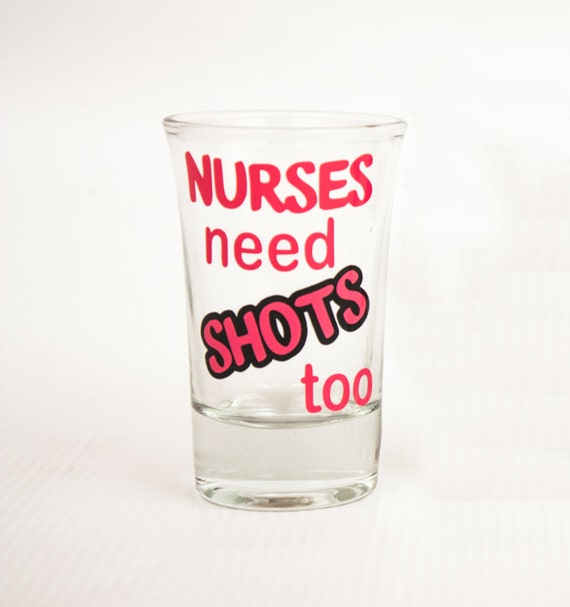 Personalized shot glass, Nurses need shots too, RN, LVN, LPN,Nurse Practitioner, Nursing student, Nurse Appreciaion, Healthcare, Doctor,