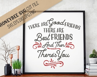 There are Good Friends then there's You svg eps dxf jpg png cut file for Silhouette and Cricut style cutting machines
