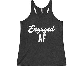 Engaged AF Tank - Bridal Party Tanks, Engaged Shirt, Bachelorette Tank, Wedding Tank Top, Bachelorette Tanks, Bride Tank Top, Bride Tank