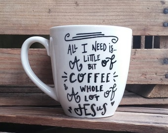All I Need Is A Little Bit of Coffee and A Whole Lot of Jesus // Coffee Mug // Tea Mug // Coffee Lover