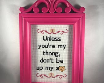 Unless you're my thong, dont be up my a-s.