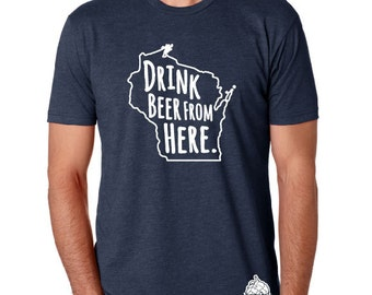 Craft Beer Wisconsin- WI- Drink Beer From Here Shirt