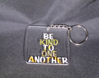 Be kind to one another keychain -- words to live by --