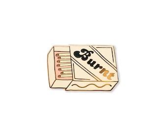 Burnt Matchbox Enamel Pin