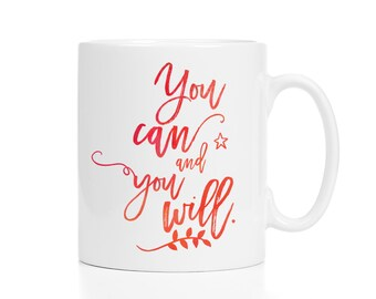You Can and You Will Mug / Congratulations Gift /  Entrepreneur Gift / New Job Gift / 11 or 15 oz Mug