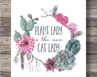 Plant lady is the new cat ladyPrintable art | cacti succulent printable wall art | typography print |  gardener gift, gardener quote