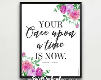Uchtdorf Quotes, Printable Art, Your Once Upon a Time Is Now, 8x10 Printable Quotes, Inspirational Art, LDS Quotes, Mormon Art, Home Decor