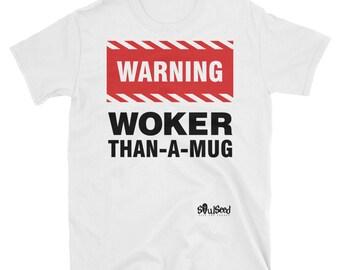 Woker-than- a- Mug  Unisex T-Shirt
