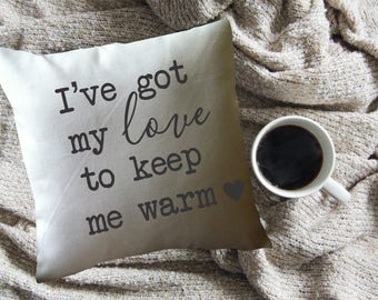 Valentine's Day Gift/  Valentine's decorative throw pillow/  old love song lyric/ I've Got my love to keep me warm