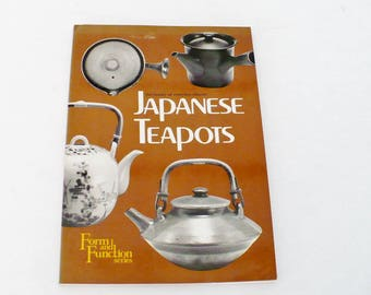 Japanese Teapots, Text by Noritake Kanzaki, First Edition 1981, Second Print 1983, Copyright 1981, Form and Function Series,