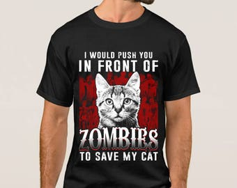 I Would Push You In Front of Zombies to Save My Cat T-shirt