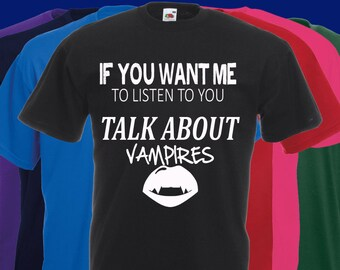 If You Want Me To Listen To You Talk About VAMPIRES T Shirt