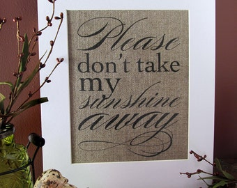PLEASE don't TAKE my SUNSHINE away - burlap art print