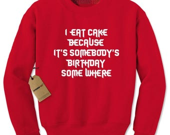 I Eat Cake Because Adult Crewneck Sweatshirt