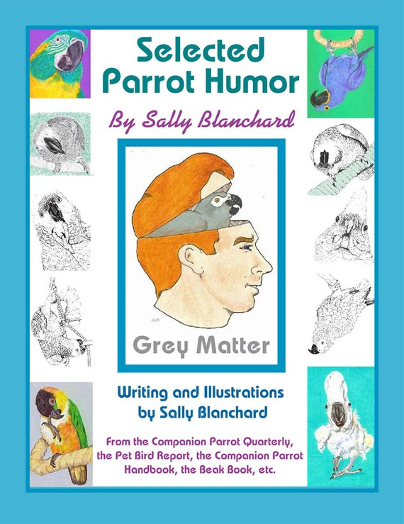 Companion Parrot Humor: Sally Blanchard's Cartoons and Stories from the Pet Bird Report and Companion Parrot Magazine and more
