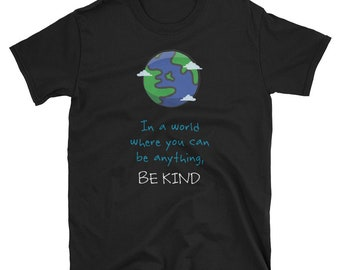 Be Kind Shirt, Inspirational Gift, Inspirational Shirt, Kindness Shirt, Kind Shirt, In A World Where You Can Be Anything Be Kind