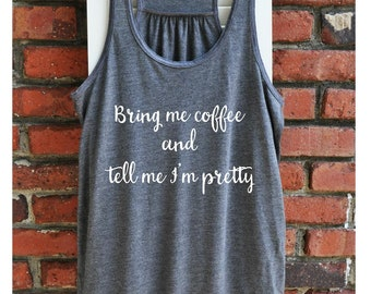 Coffee Lover Tank - Coffee Lover Gift - Bring me coffee and tell me I'm pretty Women's Tank Top
