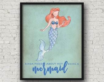 Kinda Pissed About Not Being A Mermaid, Printable Quote