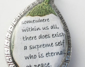 Somewhere Within Us all, there Does Exit a Supreme Self Who Is Eternally at Peace, Terrarium Locket , Inspirational, Eat Pray Love LK23