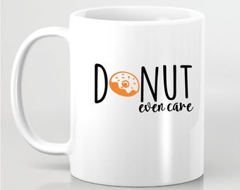 Donut Even Care Funny Coffee Mug - Do Not Even Care - Personalized Coffee Mug Gift For Her, Gift for Girlfriend Gift for BFF, Custom Mug