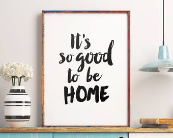 "Art Digital Print Poster ""Its so good to be home"" Printable Typography Wall Art, Inspirational Quote Print *Instant Download DIY PRINT*"