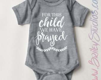 For This Child We Have Prayed Newborn Baby Outfit, Birth Announcement, Personalized Baby Shower Gift, Gender Neutral Infant Clothing