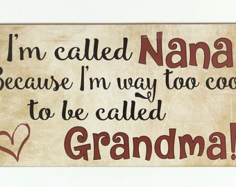Grandparent gift, Gift for Nana, I'm called NANA way too cool to be called Grandma, country wood sign, Christmas gift, Grandmother signs