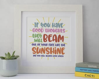 Inspirational Quote Print, If You Have Good Thoughts, Gift for Mum, Christmas Gift