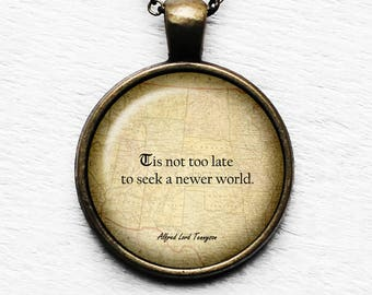 "Alfred Lord Tennyson ""Tis not too late to seek a newer world."" Pendant & Necklace"