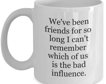 Gift for her, bff gift, best friend gift, gift for best friend, bad influence, funny mug, girlfriend gift, funny mugs,long time friends