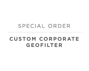 Special Order: Custom Corporate & Business Geofilters