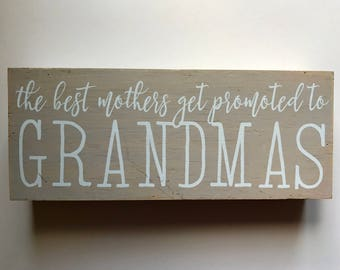 The Best Mothers Get Promoted to Grandmas Wood Block Sign