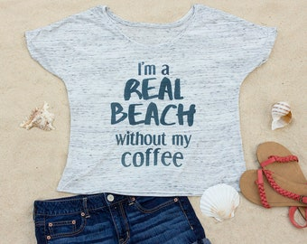I'm A Real Beach Without My Coffee, Beach Slouchy Scoop Neck Women's T-Shirt, Ocean, Travel, Gift for Women, Gift for Her, Funny Shirt