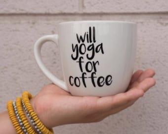Yoga Coffee Mug-  Yoga Gifts - Will Yoga For Coffee - Gift For Her - Yoga Tea Mug - Gift For Yogi - Yoga Life - Namaste Gift