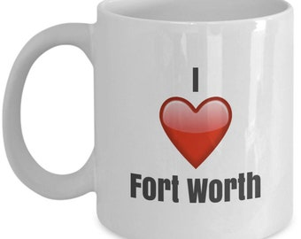 I Love Fort Worth, Fort Worth mug, Fort Worth coffee mug, funny Fort Worth mug, i love Fort Worth mug, Fort Worth gifts