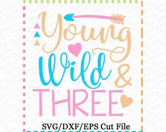 Young Wild & Three SVG Cutting File, third birthday svg, three birthday svg, birthday svg, birthday girl svg, girl birthday svg