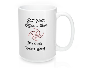 But First Coffee Then Down the Rabbit Hole Coffee Mug, Funny Mug, Fun Coffee Mug Gift, Big 15Oz Mug, Alice in Wonderland Mug, Crazy Work Mug